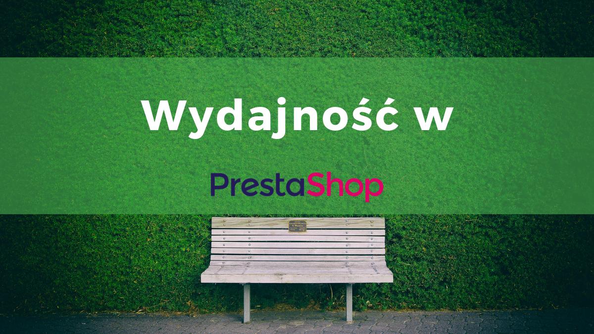Jak poprawić wydajność sklepu opartego na PrestaShop?