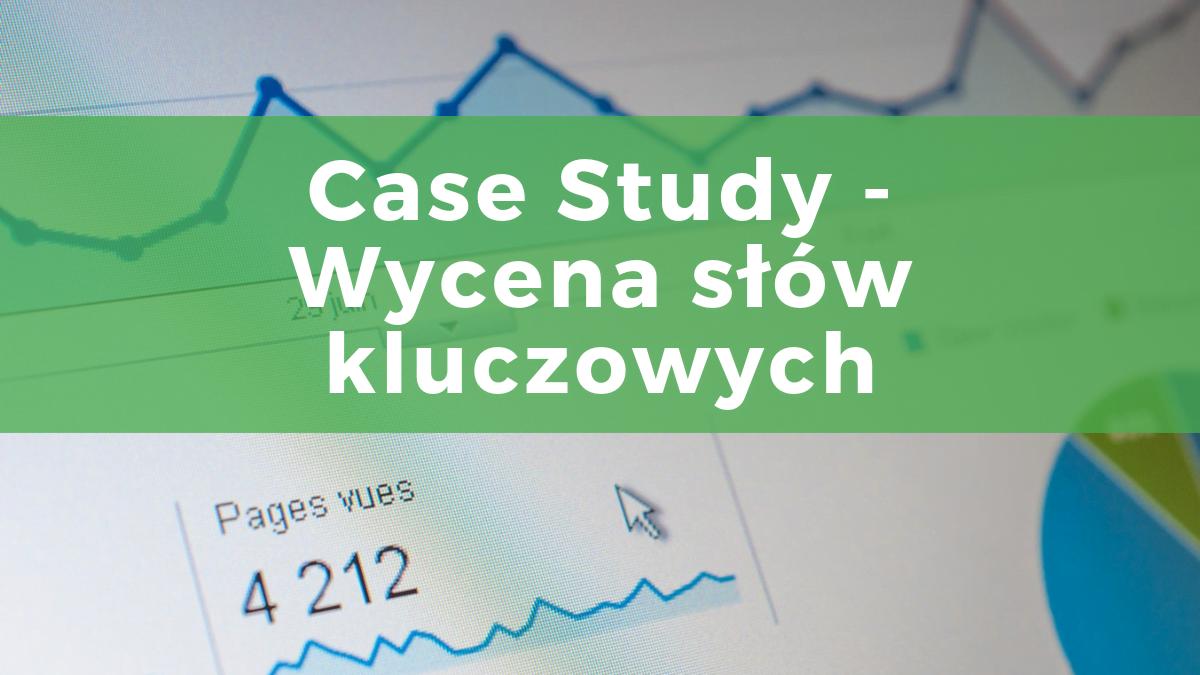 Jak wycenić słowa kluczowe do pozycjonowania - case study