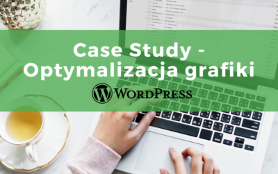 Optymalizacja zdjęć i obrazów – WordPress – Case Study