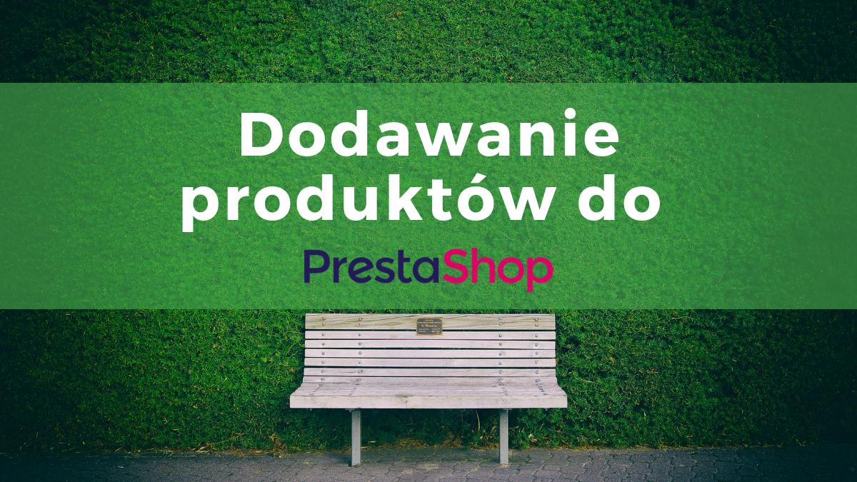 Dodawanie produktów do PrestaShop 1.7