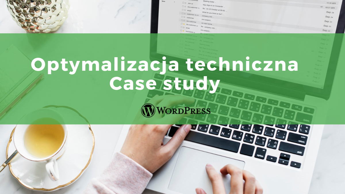 Optymalizacja techniczna WordPress – Case study