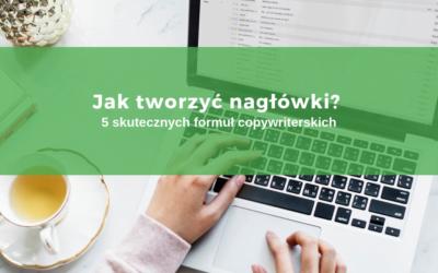 Jak tworzyć nagłówki? 5 skutecznych formuł copywriterskich