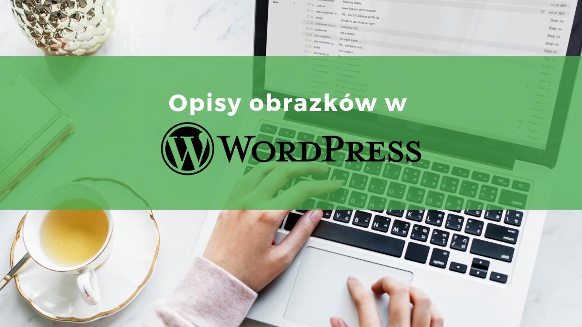 Jak tworzyć opisy obrazków w WordPresie
